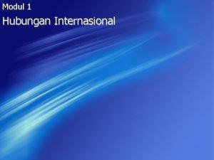 Modul 1 Hubungan Internasional HUBUNGAN INTERNASIONAL Suatu bangsa