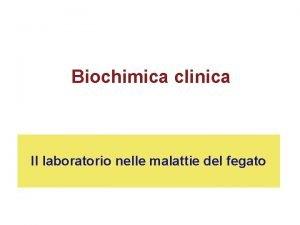 Biochimica clinica Il laboratorio nelle malattie del fegato