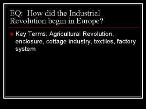 EQ How did the Industrial Revolution begin in