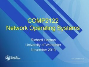 COMP 2122 Network Operating Systems Richard Henson University