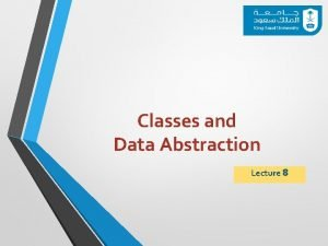 Classes and Data Abstraction Lecture 8 Outline Introduction