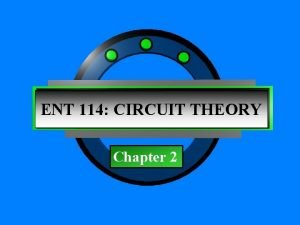 Chapter 1 ENT 114 CIRCUIT THEORY Chapter 2