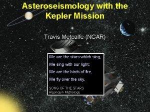 Asteroseismology with the Kepler Mission Travis Metcalfe NCAR