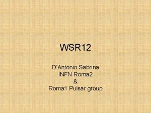 WSR 12 DAntonio Sabrina INFN Roma 2 Roma