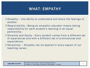 WHAT EMPATHY Empathy the ability to understand share