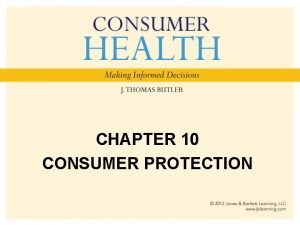 CHAPTER 10 CONSUMER PROTECTION Chapter Objectives List the