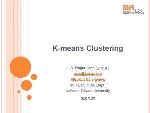 Kmeans Clustering J S Roger Jang jangmirlab org