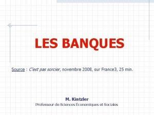 LES BANQUES Source Cest pas sorcier novembre 2008