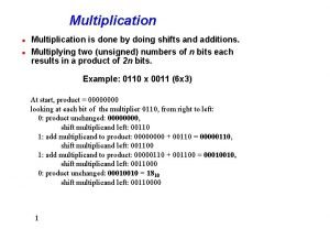 Multiplication l l Multiplication is done by doing
