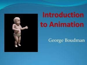 Introduction to Animation George Boudman Animation Techniques Animation