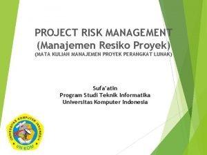 PROJECT RISK MANAGEMENT Manajemen Resiko Proyek MATA KULIAH