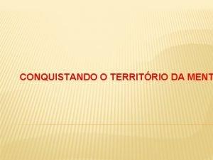 CONQUISTANDO O TERRITRIO DA MENT CONQUISTANDO O TERRITRIO