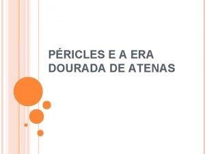 PRICLES E A ERA DOURADA DE ATENAS ATENAS