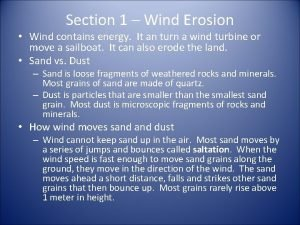 Section 1 Wind Erosion Wind contains energy It