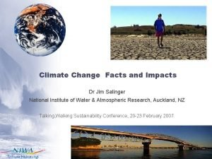 Climate Change Facts and Impacts Dr Jim Salinger