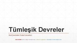 Tmleik Devreler Kod eviriciler Code Convertor Sefer KAYMAZ