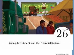 2007 Thomson SouthWestern Saving Investment and the Financial