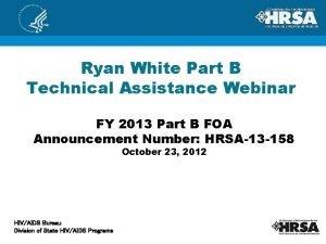 Ryan White Part B Technical Assistance Webinar FY