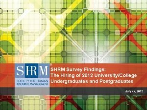 SHRM Survey Findings The Hiring of 2012 UniversityCollege
