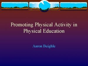 Promoting Physical Activity in Physical Education Aaron Beighle