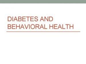 DIABETES AND BEHAVIORAL HEALTH Agenda Diabetes and Emotional