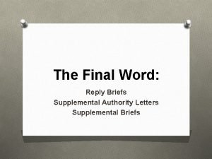 The Final Word Reply Briefs Supplemental Authority Letters