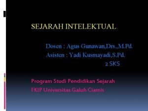 SEJARAH INTELEKTUAL Dosen Agus Gunawan Drs M Pd