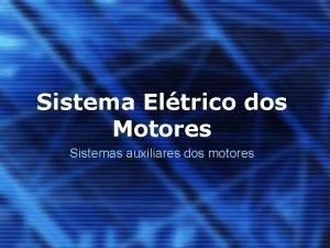 Sistema Eltrico dos Motores Sistemas auxiliares dos motores