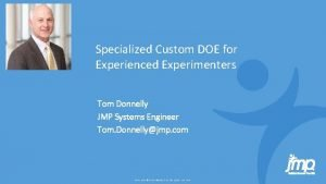 Specialized Custom DOE for Experienced Experimenters Tom Donnelly
