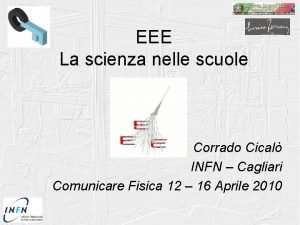EEE La scienza nelle scuole Corrado Cical INFN