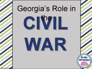 Georgias Role in the CIVIL WAR Brain Wrinkles