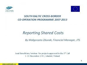 SOUTH BALTIC CROSSBORDER COOPERATION PROGRAMME 2007 2013 Reporting