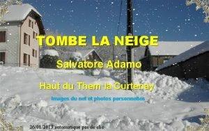 TOMBE LA NEIGE Salvatore Adamo Haut du Them