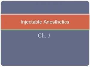 Injectable Anesthetics Ch 3 Injectable anesthetics Can produce