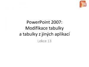 Power Point 2007 Modifikace tabulky a tabulky z