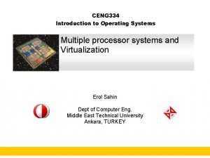 CENG 334 Introduction to Operating Systems Multiple processor
