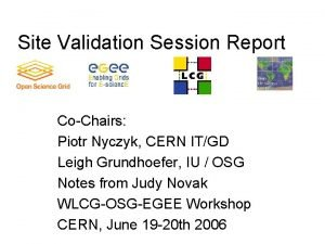 Site Validation Session Report CoChairs Piotr Nyczyk CERN