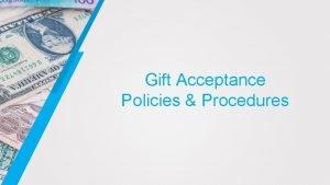 Gift Acceptance Policies Procedures Policies Procedures Let all