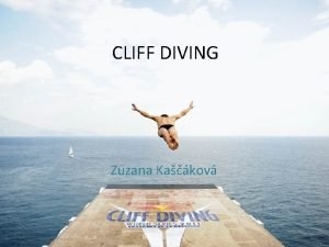 CLIFF DIVING Zuzana Kakov Cliff diving The least