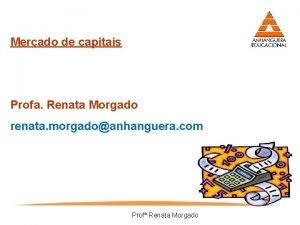 Mercado de capitais Profa Renata Morgado renata morgadoanhanguera