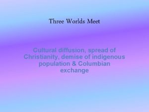Three Worlds Meet Cultural diffusion spread of Christianity