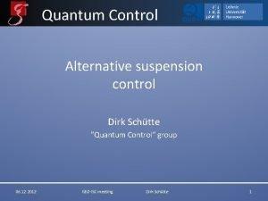 Quantum Control Alternative suspension control Dirk Schtte Quantum