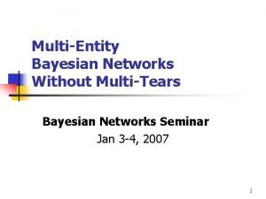 MultiEntity Bayesian Networks Without MultiTears Bayesian Networks Seminar