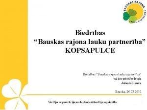 Biedrbas Bauskas rajona lauku partnerba KOPSAPULCE Biedrbas Bauskas