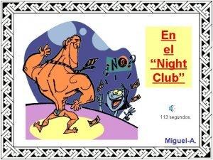 En el Night Club 113 segundos MiguelA Una