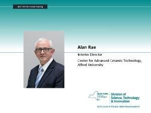 2017 NYSTAR Annual Meeting Alan Rae Interim Director