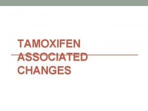 TAMOXIFEN ASSOCIATED CHANGES endometrial hyperplasia can occur in
