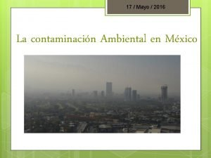 17 Mayo 2016 La contaminacin Ambiental en Mxico