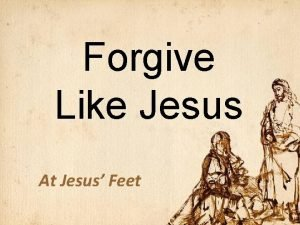 Forgive Like Jesus At Jesus Feet forgive aphimi