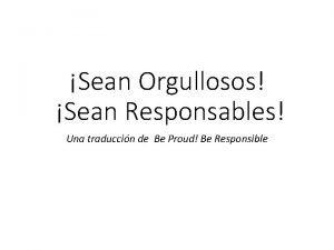 Sean Orgullosos Sean Responsables Una traduccin de Be